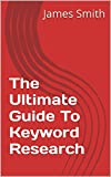 The Ultimate Guide To Keyword Research