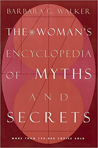 The Woman's Encyclopedia of Myths and Secrets written by Barbara G. Walker