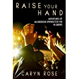 Raise Your Hand: Adventures of an American Springsteen Fan in Europeby Caryn Rose