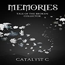 Memories: Tale of the Broken Collector | Livre audio Auteur(s) :  Catalyst C Narrateur(s) : Edward Mason