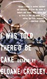 I Was Told Thered Be Cake: Essays