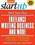 Start Your Own Freelance Writing Business and More: Copywriter, Proofreader, Copy Editor, Journalist (StartUp Series)
