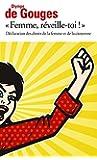 Femme, r�veille-toi ! D�claration des droits de la femme et de la citoyenne et autres �crits