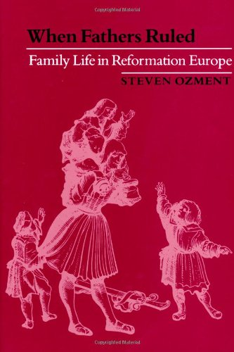When Fathers Ruled: Family Life in Reformation Europe...