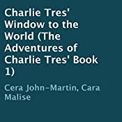 Charlie Tres' Window to the World: The Adventures of Charlie Tres', Book 1 | Cera John-Martin, Cara Malise