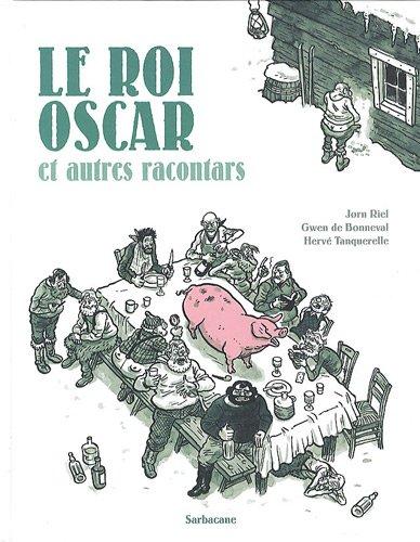 le roi Oscar et autres racontars