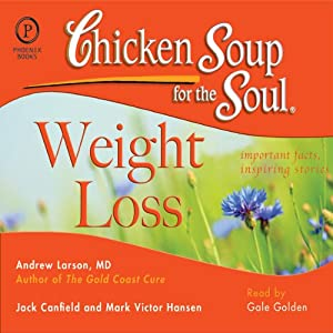 Chicken Soup for the Soul Healthy Living Series: Weight Loss: Important Facts, Inspiring Stories | [Andrew Larson MD, Jack Canfield, Mark Victor Hansen]