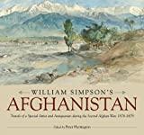 William Simpsons Afghanistan: Travels of a Special Artist and Antiquarian during the Second Afghan War, 1878-1879