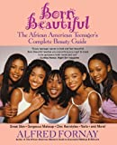 img - for Born Beautiful: The African American Teenager's Complete Beauty Guide by Fornay, Alfred (2002) Paperback book / textbook / text book