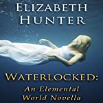 Waterlocked: An Elemental World Novella | Elizabeth Hunter