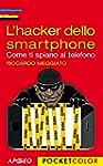 L'hacker dello smartphone: Come ti sp...