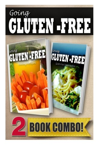 Gluten-Free Juicing Recipes and Gluten-Free Italian Recipes: 2 Book Combo (Going Gluten-Free ) by Tamara Paul