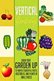 Vertical Gardening: Grow Your Garden Up to Harvest Beautiful Fruits, Vegetables, and Plants in Small Spaces (Garden in Urban Locations, Small Spaces, Anywhere ... Using Vertical Gardening) (English Edition)