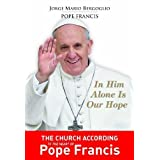 In Him Alone Is Our Hope: The Church According to the Heart of Pope Francis by Bergoglio. Jorge Mario ( 2013 )...