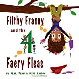 Filthy Franny and the 4 Faery Fleasby M. W. Penn