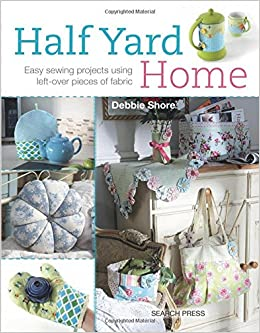 Half Yard Home Easy Sewing Projects Using Left Over Pieces Of Fabric Amazon