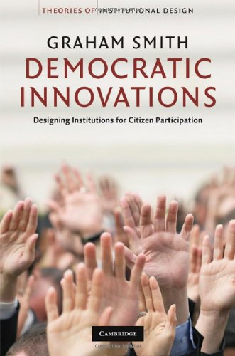 Democratic Innovations: Designing Institutions for Citizen Participation (Theories of Institutional Design)