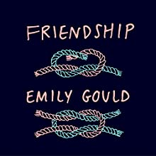 Friendship (       UNABRIDGED) by Emily Gould Narrated by Amy Rubinate