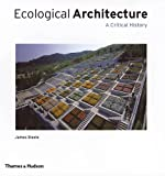 Ecological Architecture: A Critical History (0500342105) by Steele, James