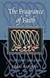 The Fragrance of Faith: The Enlightened Heart of Islam