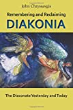 Remembering and Reclaiming Diakonia: The Diaconate Yesterday and Today