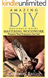 DIY Projects. Woodworking For Beginners. Amazing DIY Household Hacks.: (Woodworking, Woodworking for Beginners, Woodworking Plans, Woodworking Projects, ... Woodworking Projects - DIY Woodworking))