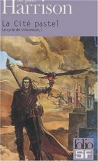 Le Cycle de Viriconium, tome 1 : La Cité pastel par Michael John Harrison