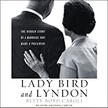 Lady Bird and Lyndon: The Hidden Story of a Marriage That Made a President (       UNABRIDGED) by Betty Boyd Caroli Narrated by Amanda Carlin