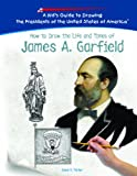 How To Draw The Life And Times Of James A. Garfield (Kid's Guide to Drawing the Presidents of the United States of America) (1404229973) by Parker, Lewis K.
