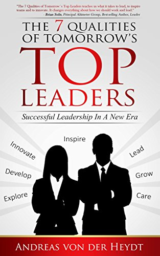 Book: THE 7 QUALITIES OF TOMORROW´S TOP LEADERS - Successful Leadership In A New Era by Andreas von der Heydt