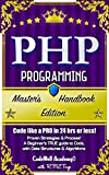 PHP: Programming, Master's Handbook: A TRUE Beginner's Guide! Problem Solving, Code, Data Science,  Data Structures & Algo...