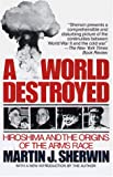 A World Destroyed: Hiroshima and the Origins of the Arms Race (039475204X) by Martin J. Sherwin