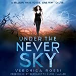 Under the Never Sky (       UNABRIDGED) by Veronica Rossi Narrated by Bernadette Dunne Flagler