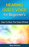 HEARING GODS VOICE For Beginners: How To Hear The Voice Of God (How To Hear God, Christian Coaching, Stillness)