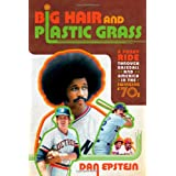 Big Hair and Plastic Grass: A Funky Ride Through Baseball and America in the Swinging '70s ~ Dan Epstein