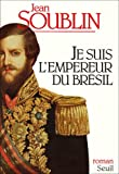 echange, troc Jean Soublin - Je suis l'empereur du Brésil