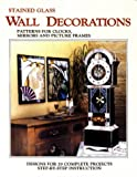 cover of Stained Glass Wall Decorations: Patterns for Clocks, Mirrors and Picture Frames