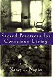 Sacred Practices for Conscious Living (0393040526) by Napier, Nancy J.