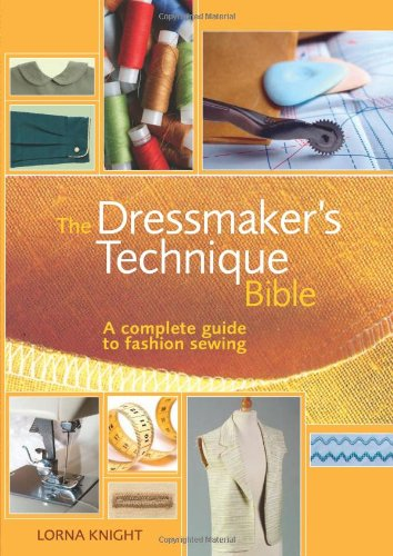 The Dressmaker's Technique Bible: A complete guide to...