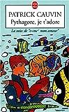 echange, troc Patrick Cauvin - Pythagore, je t'adore