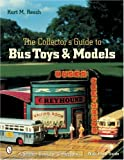 The Collector's Guide to Bus Toys and Models (Schiffer Book for Collectors)