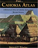 img - for The Cahokia Atlas, Revised: A Historical Atlas of Cahokia Archaeology, No. 2 (Studies in Archaeology) book / textbook / text book