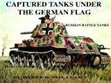 Captured Tanks Under the German Flag - Russian Battle Tanks: (0887402011) by Scheibert