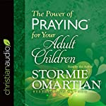 The Power of Praying for Your Adult Children | Stormie Omartian