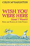 Wish You Were Here (and I Wasn't) Colin McNaughton