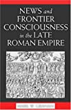 News and Frontier Consciousness in the Late Roman Empire (0472115626) by Graham, Mark