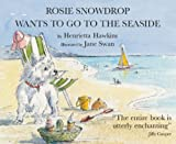 Rosie Snowdrop Wants to Go to the Seaside Henrietta Hawkins