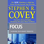 Focus: Achieving Your Highest Priorities | [Stephen R. Covey]