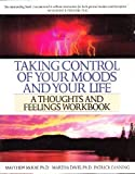Taking Control of Your Moods and Your Life: A Thoughts and Feelings Workbook