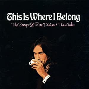 This Is Where I Belong: The Songs of Ray Davies & The Kinks